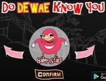 Do you know de wae